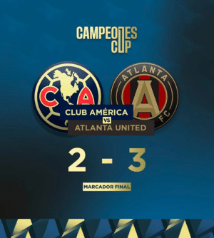 Marcador final: CAMPEOTES  CUP  ELANTA  CLUB AMÉRICA  vS  ATLANTA UNITED  2 3  MARCADOR FINAL Marcador final