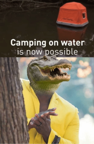 Water, Super, and Now: Camping on water  is now possible  SUPER 11 Adventurous deathtrap