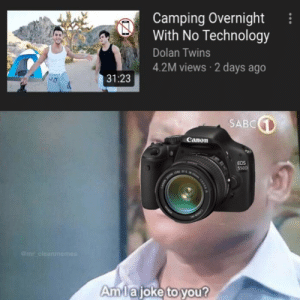 Meme, Twins, and Canon: Camping Overnight  With No Technology  Dolan Twins  4.2M views 2 days ago  31:23  SABC  Canon  OS  @mr cleanmem  Amlajoke to you? I'm very proud of this meme