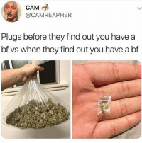 Facts, Memes, and Wshh: @CAMREAPHER  Plugs before they find out you have a  bf vs when they find out you have a bf Facts 😂💯 WSHH
