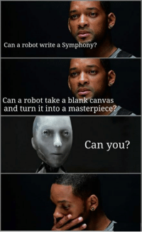 Memes, Canvas, and Blank: Can a robot write a Symphony?  Can a robot take a blank canvas  and turn it into a masterpiece?  Can you? One of my favorite scenes from I, Robot..