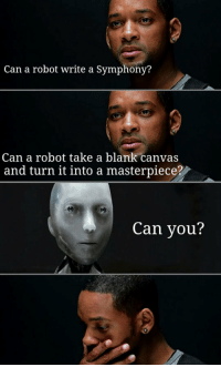 Canvas, Blank, and Robot: Can a robot write a Symphony?  Can a robot take a blank canvas  and turn it into a masterpiece?  Can you? <p>My Favorite Scene From I, Robot.</p>
