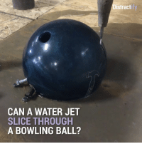 Memes, Bowling, and Jets: CAN A WATER JET  SLICE THROUGH  A BOWLING BALL?  Distract this is actually scary (and cool)