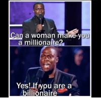 Kevin Hart speaks the truth: Can a woman make you  a millionaire?  Yes! you are a  billionaires Kevin Hart speaks the truth