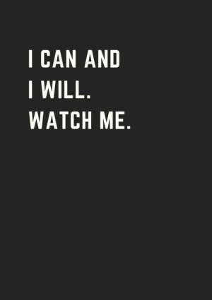 watch me:   CAN AND  WILL  WATCH ME