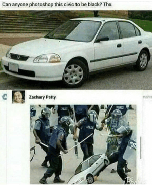 Memes, Petty, and Photoshop: Can anyone photoshop this civic to be black? Thx.  Zachary Petty  ment Accurate via /r/memes https://ift.tt/2Jq7V5U