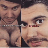 stolen from @h3h3productions: can be yuor angle  or devil stolen from @h3h3productions