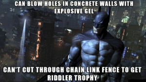 Superhero Memes: CAN BLOW HOLES IN CONCRETE WALLS WITH  EXPLOSIVE GEL  CAN'T CUT THROUGH CHAIN LINK FENCE TO GET  RIDDLER TROPHY Superhero Memes