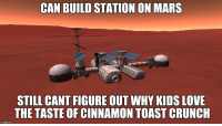 Still can't figure it out: CAN BUILD STATION ON MARS  STILL CANT FIGURE OUT WHY KIDSLOVE  THE TASTE OF CINNAMON TOAST CRUNCH  gflip.com Still can't figure it out