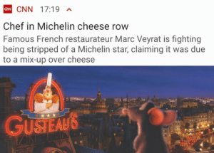 cnn.com, Chef, and Star: CAN CNN 17:19 ^  Chef in Michelin cheese row  Famous French restaurateur Marc Veyrat is fighting  being stripped of a Michelin star, claiming it was due  to a mix-up over cheese  GUSTEAUS Its all coming together