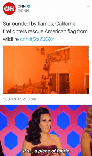 falconpunchyourmom: swagintherain:   why wouldn't they use their time saving people instead : CAN  CNN  @CNN  Surrounded by flames, California  firefighters rescue American flag from  wildfire cnn.it/2sZJGXr  11/07/2017, 2:13 pm   It's... a piece of fabric. falconpunchyourmom: swagintherain:   why wouldn't they use their time saving people instead