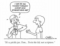 """Philippians 4:13: CAN DO ALL  THINGS THROUGH  CHRIST WHO  STRENGTHENS ME!  Sacred sand Nich .com  """"It's a pickle jar, Tom... Twist the lid, not scripture. Philippians 4:13"""