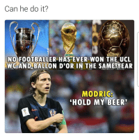Beer, Soccer, and Sports: Can he do it?  NO FOOTBALLER HAS EVER WON THE UCL  WC AND BALION D'OR IN THE SAME YEAR  MODRIC  HOLD MY BEER Thoughts? 🤔👇 ModricGoals