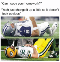 "Nfl, Yeah, and Homework: ""Can I copy your homework?""m  ""Yeah just change it up a little so it doesn't  look obvious""  35  @FUNNIESTNFLMEMES"
