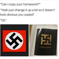 "Memes, 🤖, and Yikes: ""Can I copy your homework?""  ""Yeah just change itupa bit so it doesn't  look obvious you copied""  ""Ok""  TRUMP YIKES"