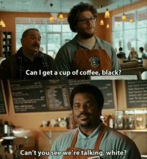 laughoutloud-club:  Can you put extra cheese, yellow?: Can I get a cup of coffee, black?  Can't you see we're talking, white? laughoutloud-club:  Can you put extra cheese, yellow?