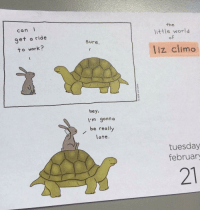 the littles: can I  get a ride  to work?  Sure  hey  I'm gonna  be really  late.  the  little world  liz climo  tuesday  february