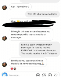 """Gif, Iphone, and Memes: Can i have silver?  Yess ofc what is your address  Oma my addres  I thought this was a scam because you  never respond to my comments or  messages  Its not a scam we get so many  messages its hard to reply to  EVERYONE but look we chose you.  You should receive it in 5-7 days ok  Bro thank you sooo much im so  thankful im never unfollowing  OMessage...  GIF) SKIPPING ALL LIARS😱😱😱FOLLOW US ALL FAST TO WIN A FREE IPHONE X📱📱 - @relationshipsusa @redpillsuccess @bertocanfly @glo.twinz @Dee.yomcm2x @heystevetan @4.02am @z239_ @airandland @Pow3rgym @th3realdee @justinwoodcircus @bizzythedancer @disneysglam @xtralit @glogotfanz @guysfeeds @dovecamo @deepestly @tk.shemie @hesdissapointed @postourig @lifewbj @Smokebart @yfwrish @depressionkills69 @yofwty @raineytv @iamgeraldhuston @zecky38 @kingtyric_ @mikeychanel @maxwoo @bentimes10 @Tuckerrs - Comment """"IPHONE"""" letter by letter when done! (SKIPPING & BLOCKING LIARS) ✅💯"""