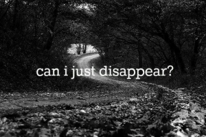 Can, Just, and I Just: can i just disappear?