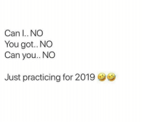Got, Can, and You: Can I.. NO  You got.. NO  Can you.. NO  Just practicing for 2019 Getting ready for 2019 like...😂💯 https://t.co/ohsMKPPE1a