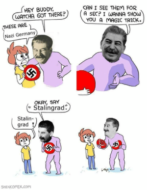 "Germany, History, and Magic: CAN I SEE THEM FOR  A SEC? I WANNA SHOW  YOU A MAGIC TRICK.  HEY BUDDY  WATCHA GOT THERE?  THESE ARE  Nazi Germany  OKAY, SAY  Stalingrad:  Stalin  grad  SHENCOMIX.COm ""Say Stalingrad"""