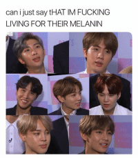 Fucking, Bts, and Living: can ijust say tHAT IM FUCKING  LIVING FOR THEIR MELANIN #BTS 🐾