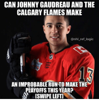 Calgary about to double their playoff wins from last year don't @ me: CAN JOHNNY GAUDREAU AND THE  CALGARY FLAMES MAKE  @nhl_ref_logic  AN IMPROBABLE RUN TO MAKE THE  PLAYOFFS THIS YEAR?  ISWIPE LEFT Calgary about to double their playoff wins from last year don't @ me