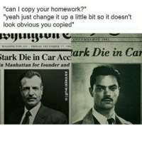 """These memes are getting out of hand 😂 Edit: @the.geekguide: """"can l copy your homework?""""  """"yeah just change it up a little bit so it doesn't  look obvious you copied""""  DECEMBER 17, 1991.  Stark Die in Car Accr  Die in Car  n Manhattan for founder and These memes are getting out of hand 😂 Edit: @the.geekguide"""