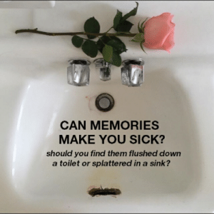 Sick, Can, and Down: CAN MEMORIES  MAKE YOU SICK?  should you find them flushed down  a toilet or splattered in a sink?