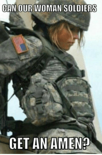 Soldiers, Courageous, and How: CAN OUR WOMAN SOLDIERS  GET AN AMEN? Amen to that! How many LIKES for our courageous ladies in uniform?