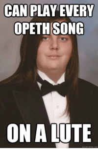 me irl: CAN PLAY EVERY  OPETH SONG  ON A  quick meme com me irl