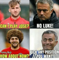 This.......😂😂😂: CAN PLAY JOSE NO LUKE  Robby Mufc  PICK ANY POSITION This.......😂😂😂