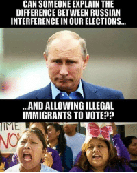 God, Trump, and Russian: CAN SOMEONE EXPLAIN THE  DIFFERENCE BETWEEN RUSSIAN  INTERFERENCE IN OUR ELECTIONS  ...AND ALLOWING ILLEGAL  IMMIGRANTS TO VOTE??  IMヒ