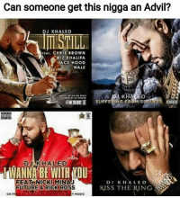 DJKhaled anotherone headache advil wth rap hiphop music albumcover albumcovers petty savage fuckery noregrets nofucksgiven zerofucksgiven sorrynotsorry realshit epic meme memes funny funnyshit hilarious humor haha ctfu lmfao lmao lol: Can someone get this nigga an Advil?  DJ KHALED  EAT CHRIS BROWN  WIZ KHALIFA  ACE HOOD  WALE  KHAVED  SUFFERING FROM S  IH  DJ KHALED  WANNA BE WITHOU  FEAT NICKI MINAJ  FUTURE&RICKROSS  DI KHALED  KISS THE RING  CO  MUSIC DJKhaled anotherone headache advil wth rap hiphop music albumcover albumcovers petty savage fuckery noregrets nofucksgiven zerofucksgiven sorrynotsorry realshit epic meme memes funny funnyshit hilarious humor haha ctfu lmfao lmao lol