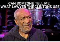 LOL!!!  Bill Cosby: CAN SOMEONE TELL ME  WHAT LAWYER THE CLINTONS USE LOL!!!  Bill Cosby