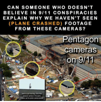 9 11 Conspiracy: CAN SOMEONE WHO DOESN'T  BELIEVE IN 9/11 CONSPIRACIES  EXPLAIN WHY WE HAVEN'T SEEN  (PLANE CRASHED)  FOOTAGE  FROM THESE CAMERAS?  Pentagon  Cameras  here is a pic from Aug 06 of the  replaced camera in the same  location as the center camera above