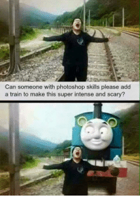 Memes, Photoshop, and Train: Can someone with photoshop skills please add  a train to make this super intense and scary? 😂😂