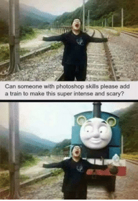 Memes, Photoshop, and Train: Can someone with photoshop skills please add  a train to make this super intense and Scary