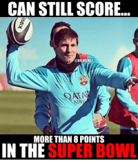 Potentially the next Broncos' QB? #LionelMessi Credit: Rafael Paredes & Soccer Memes: CAN STILL SCORE  @NFLMEMEZ  MORE THAN 8 POINTS  IN THE  SUPER BOWL Potentially the next Broncos' QB? #LionelMessi Credit: Rafael Paredes & Soccer Memes