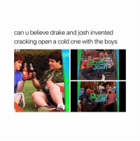 Drake, Memes, and Beach: can u believe drake and josh invented  cracking open a cold one with the boys  Josh I want to go to the beach -carl