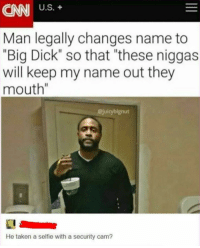 """Big Dick, Selfie, and Taken: CAN US.+  Man legally changes name to  """"Big Dick so that """"these niggas  will keep my name out they  mouth""""  @juicybignut  He taken a selfie with a security cam? me irl"""