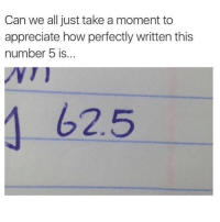So satisfying.: Can we all just take a moment to  appreciate how perfectly written this  number 5 is..  NI  62.5 So satisfying.