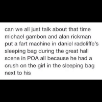 Crush, Memes, and Alan Rickman: can we all just talk about that time  michael gambon and alan rickman  put a fart machine in daniel radcliffe's  sleeping bag during the great hall  scene in POA all because he had a  crush on the girl in the sleeping bag  next to his Iconic. The video is the best thing ever. harrypotter harrypotterandtheprisonerofazkaban alanrickman michaelgambon danielradcliffe