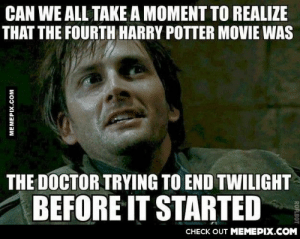 Crazy Harry Potter Theoryomg-humor.tumblr.com: CAN WE ALL TAKE A MOMENT TO REALIZE  THAT THE FOURTH HARRY POTTER MOVIE WAS  THE DOCTOR TRYING TO END TWILIGHT  BEFORE IT STARTED  CHECK OUT MEMEPIX.COM  MEMEPIX.COM  ROFLBOT Crazy Harry Potter Theoryomg-humor.tumblr.com
