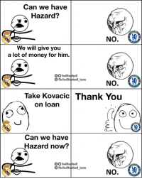 Chelsea, Memes, and Money: Can we have  ^ Hazard:?  HELS  BALL  We will give you  a lot of money for him  00 TrollFoよball  The TrollFoptball_Insta  ELSE  Take Kovacic Thank You  on loarn  Can we have  Hazard now?  TrollFootball  TheTrollFoptball_Insta  ELSE  TOALL Madrid negotiating with Chelsea this transfer window 😆👏⚽️