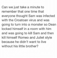 Head, Memes, and Monster: Can we just take a minute to  remember that one time that  everyone thought Sam was infected  with the Croatoan virus and was  going to turn into a monster so Dean  locked himself in a room with him  and was going to kill Sam and then  kill himself Romeo and Juliet style  because he didn't want to live  without his little brother? I have Purple Rain stuck in my head. I can tell it's going to be a Prince kinda day today 😂 - spn spncw spnfans spnfan spnfamily spnfandom supernatural supernaturalcw supernaturalfans supernaturalfan supernaturalfamily supernaturalfandom destiel destielforever j2 brothers winchester akf yana lyf jensenackles bigbrother deanwinchester squirrel jaredpadalecki littlebrother samwinchester moose jarpad