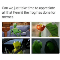 rip pepe ur always in my heart: Can we just take time to appreciate  all that Kermit the frog has done for  memes rip pepe ur always in my heart