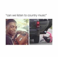 """everyone is annoying me: """"can we listen to country music"""" everyone is annoying me"""