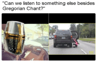 "Music, Party, and Smh: ""Can we listen to something else besides  Gregorian Chant?"" <p>smh only REAL music allowed in the party van</p>"