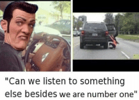 """number one: """"Can we listen to something  else besides we are number one"""""""